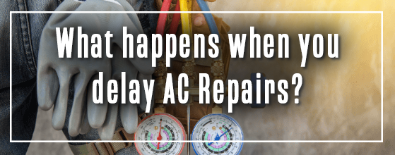 Air Conditioning repair with question What happens when you delay AC repairs