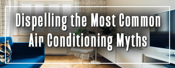 AC system in home with sentence Dispelling the most common Air Conditioning myths