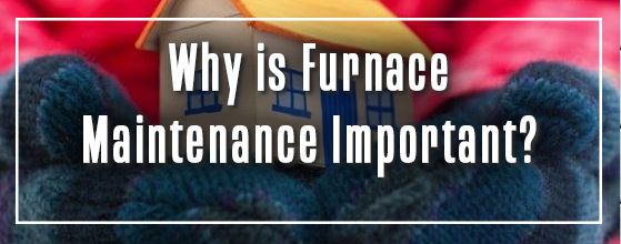 why is furnace maintenance important